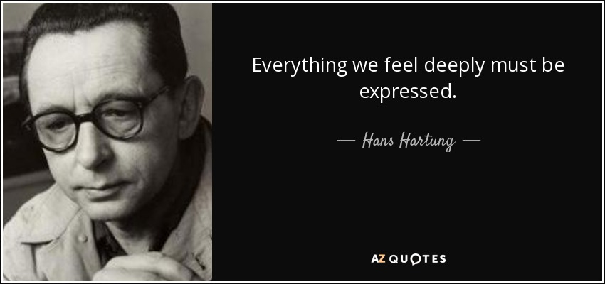 quote-everything-we-feel-deeply-must-be-expressed-hans-hartung-106-68-48